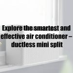 Explore the smartest and effective air conditioner – ductless mini split